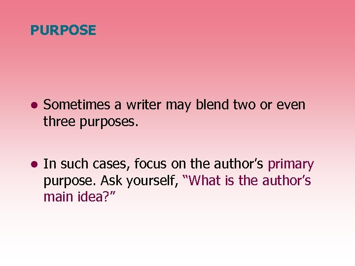 PURPOSE • Sometimes a writer may blend two or even three purposes. • In
