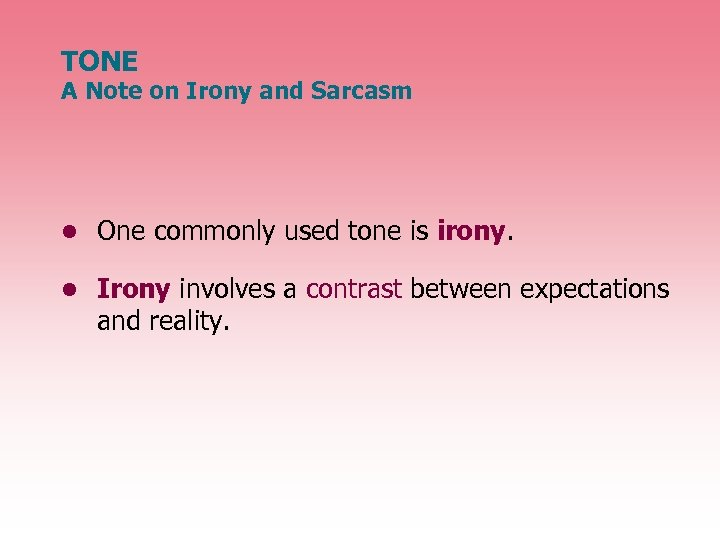 TONE A Note on Irony and Sarcasm • One commonly used tone is irony.