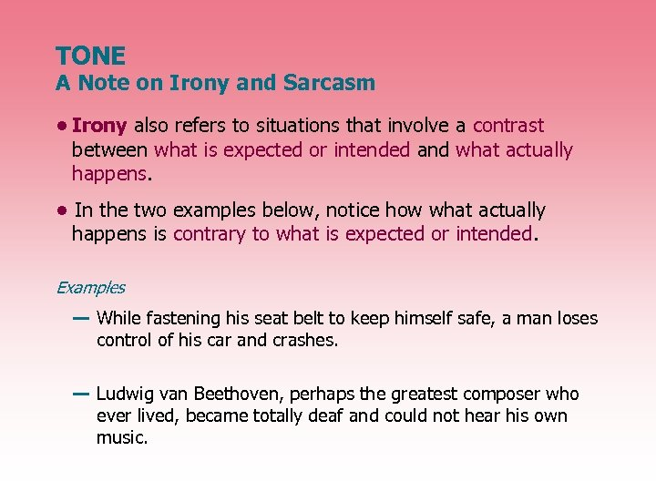 TONE A Note on Irony and Sarcasm • Irony also refers to situations that