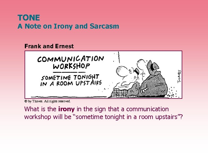 TONE A Note on Irony and Sarcasm Frank and Ernest © by Thaves. All