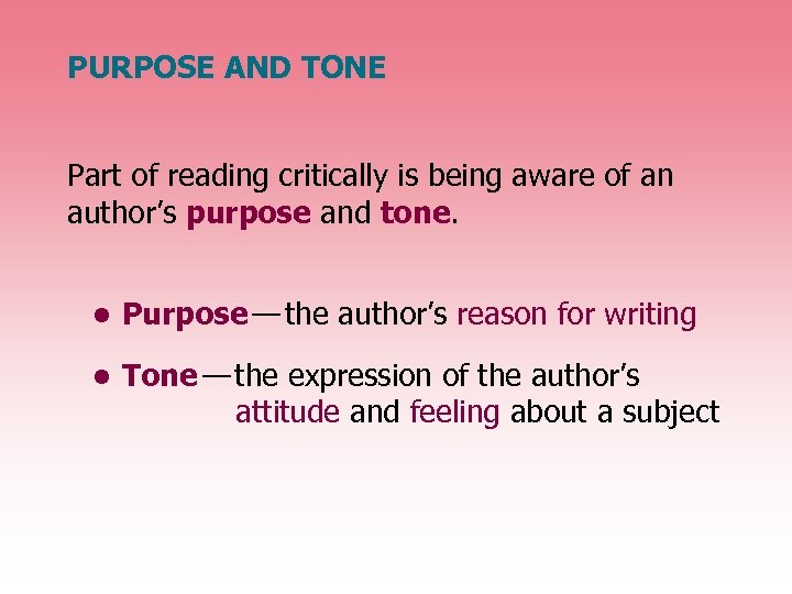 PURPOSE AND TONE Part of reading critically is being aware of an author's purpose