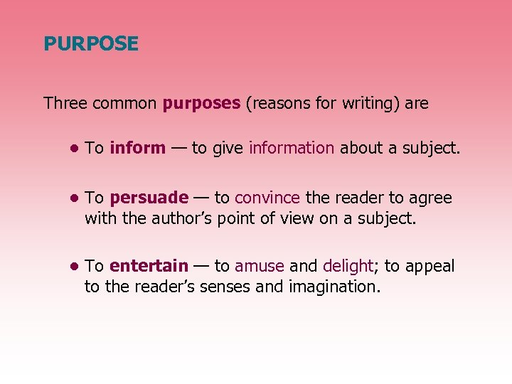 PURPOSE Three common purposes (reasons for writing) are • To inform — to give