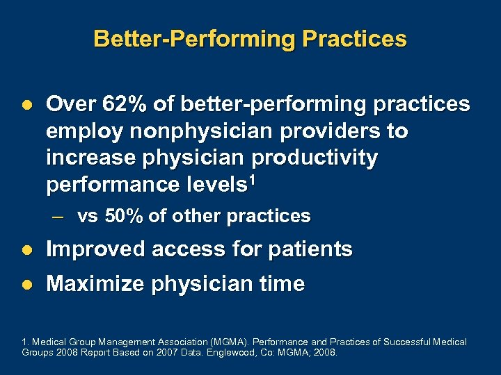 Better-Performing Practices l Over 62% of better-performing practices employ nonphysician providers to increase physician