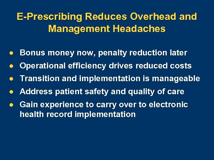 E-Prescribing Reduces Overhead and Management Headaches l Bonus money now, penalty reduction later l