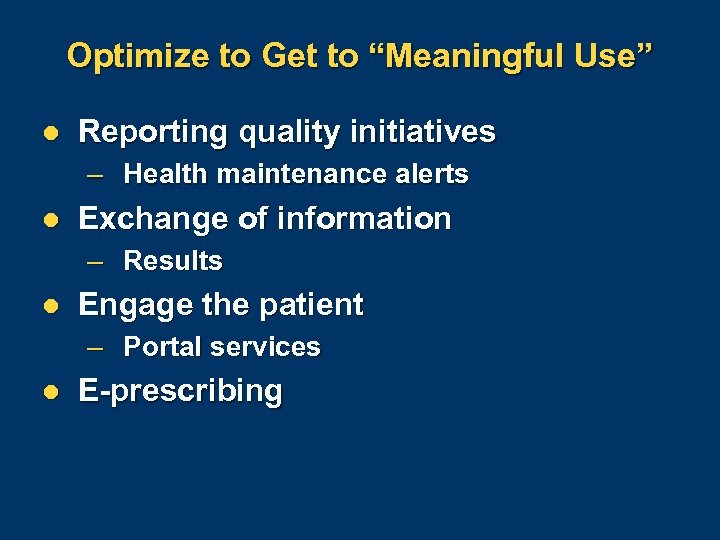 "Optimize to Get to ""Meaningful Use"" l Reporting quality initiatives – Health maintenance alerts"