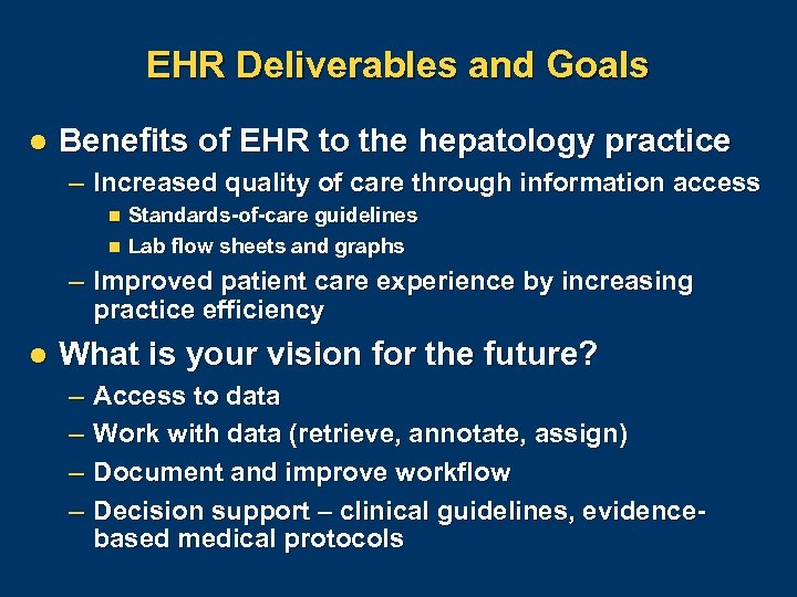 EHR Deliverables and Goals l Benefits of EHR to the hepatology practice – Increased