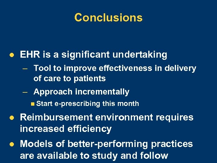 Conclusions l EHR is a significant undertaking – Tool to improve effectiveness in delivery