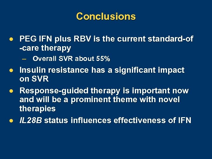 Conclusions l PEG IFN plus RBV is the current standard-of -care therapy – Overall