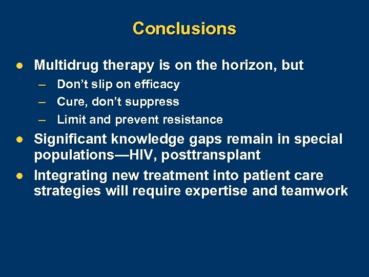 Conclusions l Multidrug therapy is on the horizon, but – – – l l