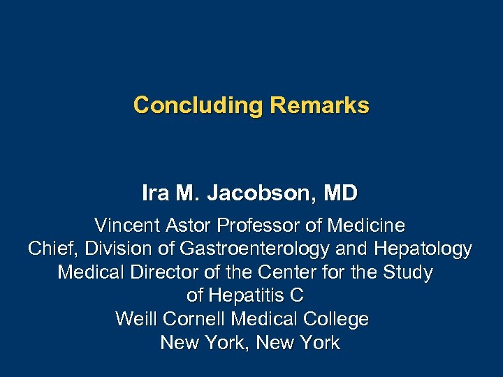 Concluding Remarks Ira M. Jacobson, MD Vincent Astor Professor of Medicine Chief, Division of