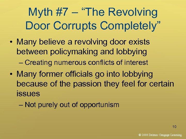 "Myth #7 – ""The Revolving Door Corrupts Completely"" • Many believe a revolving door"