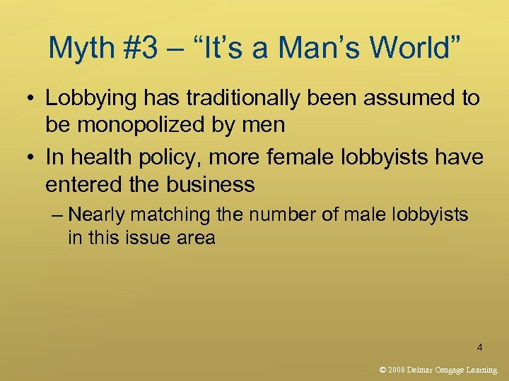 """Myth #3 – """"It's a Man's World"""" • Lobbying has traditionally been assumed to"""