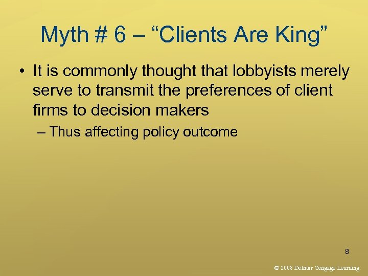 """Myth # 6 – """"Clients Are King"""" • It is commonly thought that lobbyists"""