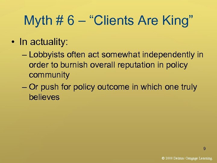 """Myth # 6 – """"Clients Are King"""" • In actuality: – Lobbyists often act"""