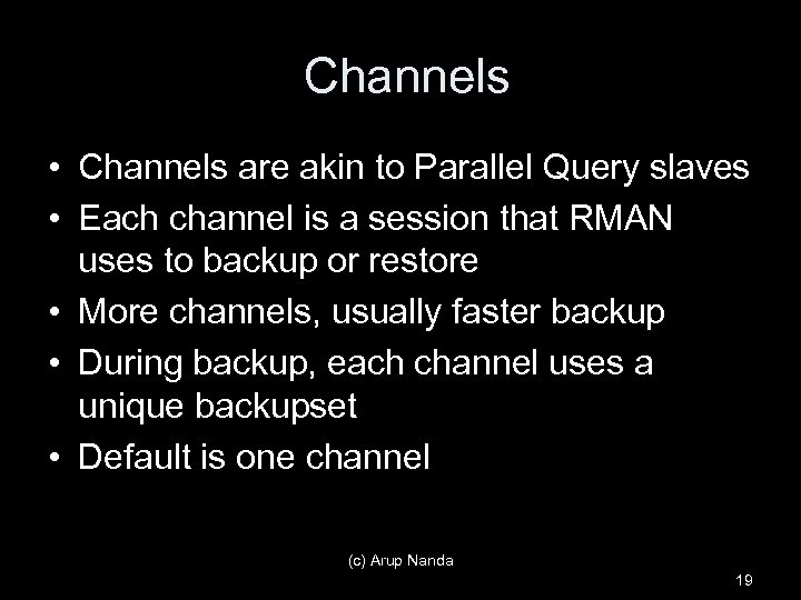 Channels • Channels are akin to Parallel Query slaves • Each channel is a