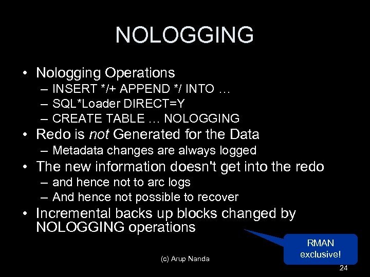 NOLOGGING • Nologging Operations – INSERT */+ APPEND */ INTO … – SQL*Loader DIRECT=Y