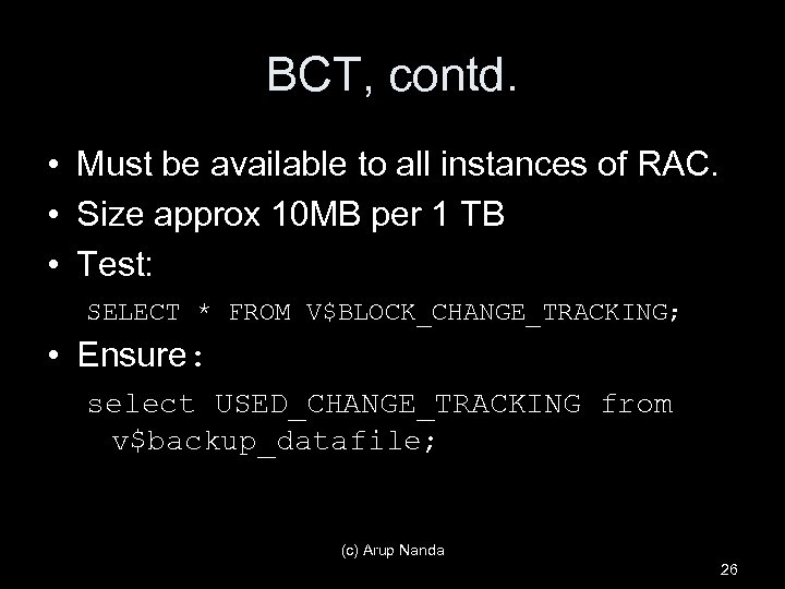 BCT, contd. • Must be available to all instances of RAC. • Size approx