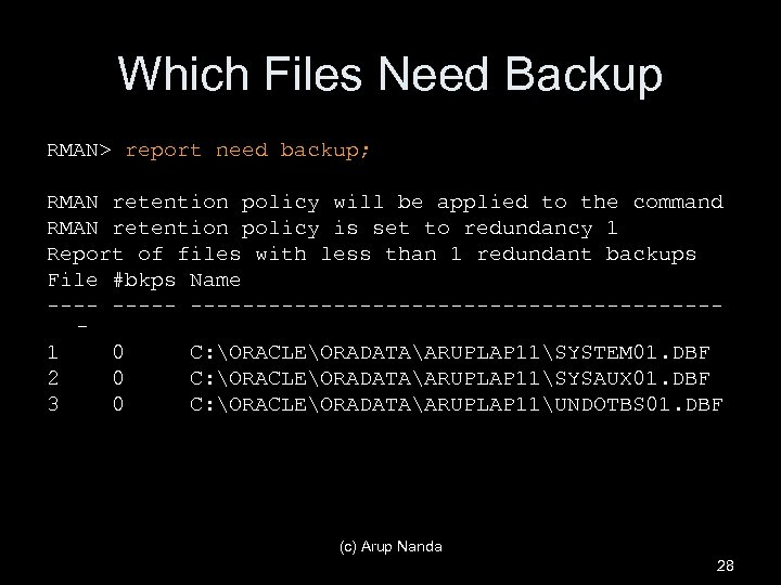 Which Files Need Backup RMAN> report need backup; RMAN retention policy will be applied