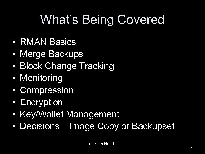 What's Being Covered • • RMAN Basics Merge Backups Block Change Tracking Monitoring Compression
