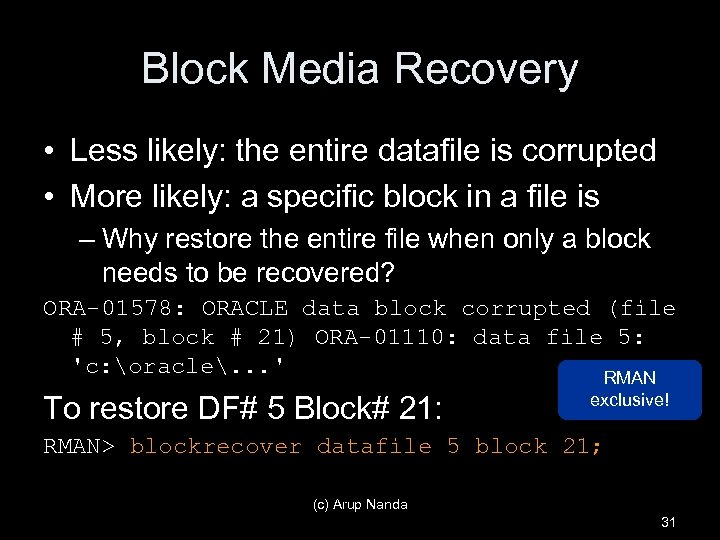 Block Media Recovery • Less likely: the entire datafile is corrupted • More likely: