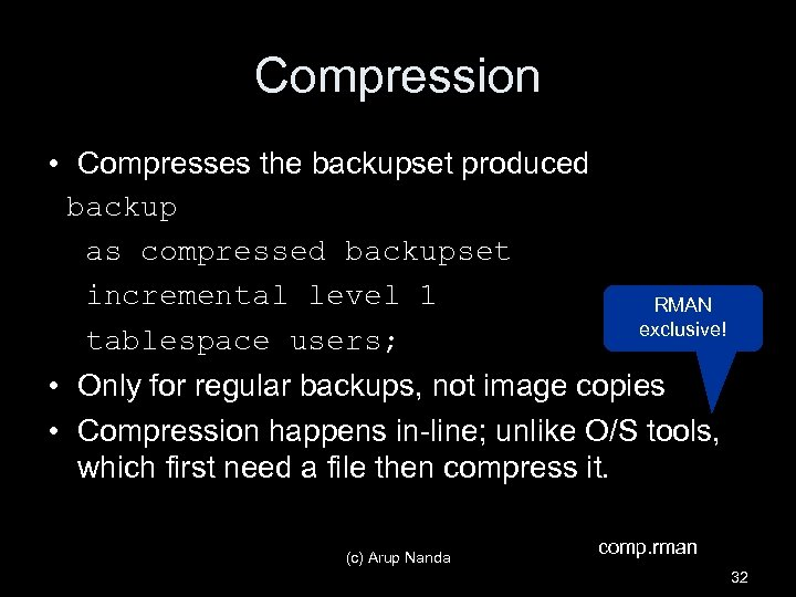 Compression • Compresses the backupset produced backup as compressed backupset incremental level 1 tablespace