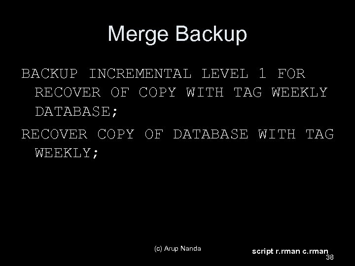 Merge Backup BACKUP INCREMENTAL LEVEL 1 FOR RECOVER OF COPY WITH TAG WEEKLY DATABASE;