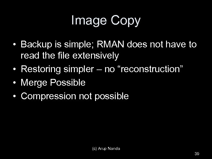 Image Copy • Backup is simple; RMAN does not have to read the file