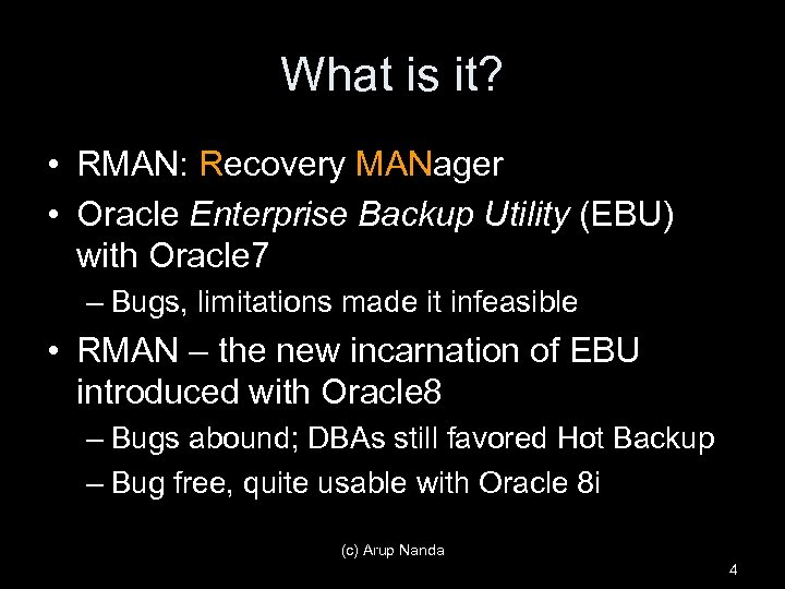 What is it? • RMAN: Recovery MANager • Oracle Enterprise Backup Utility (EBU) with
