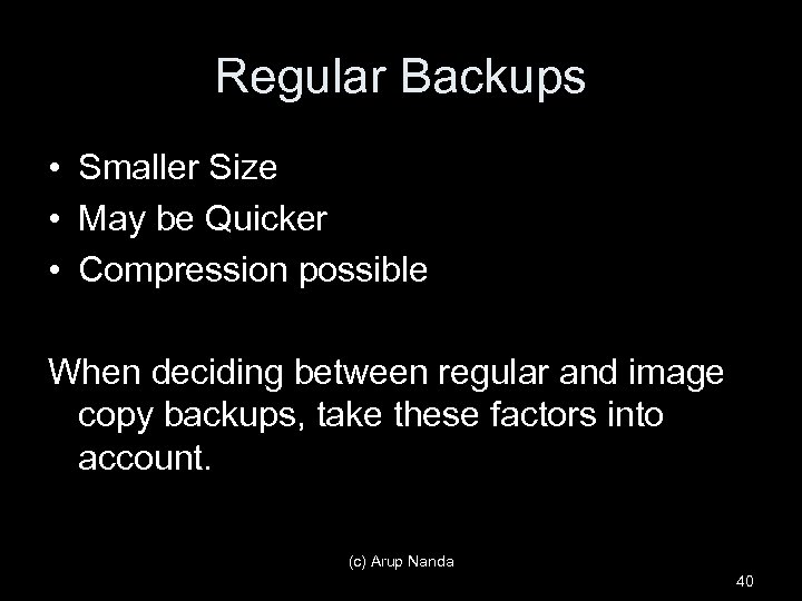 Regular Backups • Smaller Size • May be Quicker • Compression possible When deciding