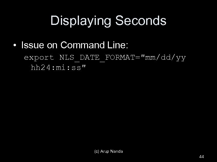 Displaying Seconds • Issue on Command Line: export NLS_DATE_FORMAT=
