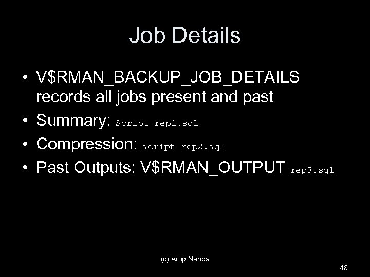 Job Details • V$RMAN_BACKUP_JOB_DETAILS records all jobs present and past • Summary: Script rep