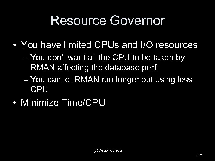 Resource Governor • You have limited CPUs and I/O resources – You don't want