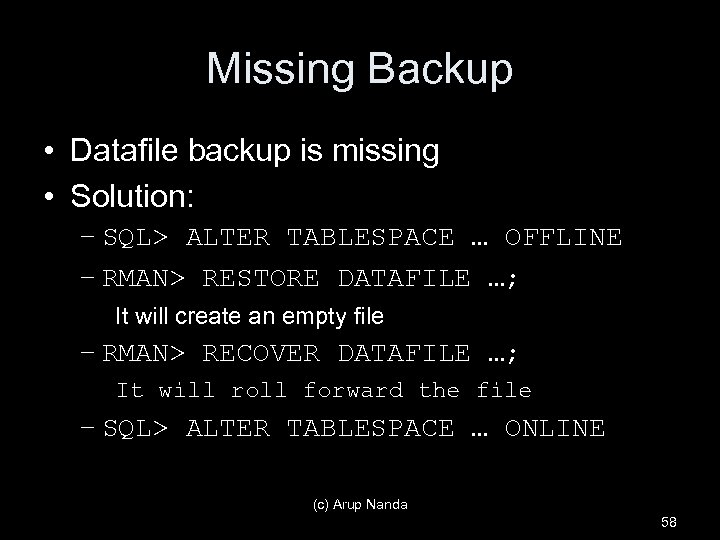 Missing Backup • Datafile backup is missing • Solution: – SQL> ALTER TABLESPACE …