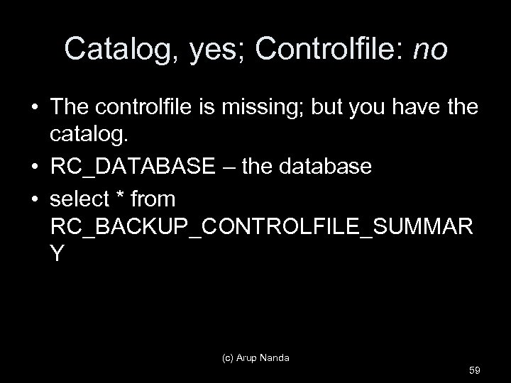Catalog, yes; Controlfile: no • The controlfile is missing; but you have the catalog.