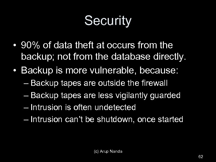 Security • 90% of data theft at occurs from the backup; not from the