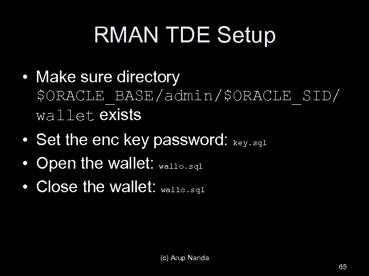 RMAN TDE Setup • Make sure directory $ORACLE_BASE/admin/$ORACLE_SID/ wallet exists • Set the enc