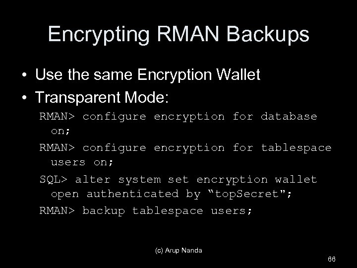 Encrypting RMAN Backups • Use the same Encryption Wallet • Transparent Mode: RMAN> configure