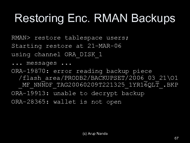 Restoring Enc. RMAN Backups RMAN> restore tablespace users; Starting restore at 21 -MAR-06 using