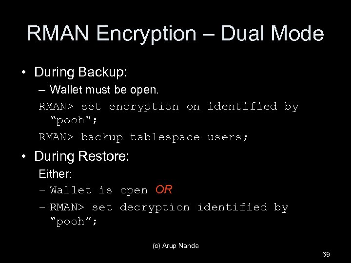RMAN Encryption – Dual Mode • During Backup: – Wallet must be open. RMAN>