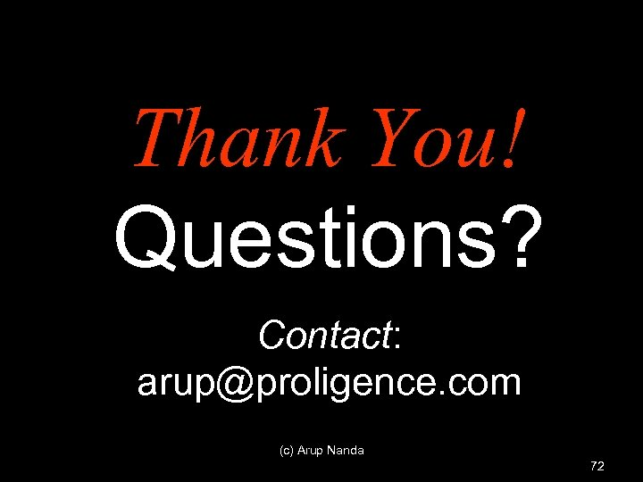 Thank You! Questions? Contact: arup@proligence. com (c) Arup Nanda 72