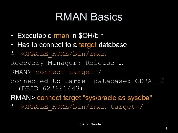 RMAN Basics • Executable rman in $OH/bin • Has to connect to a target