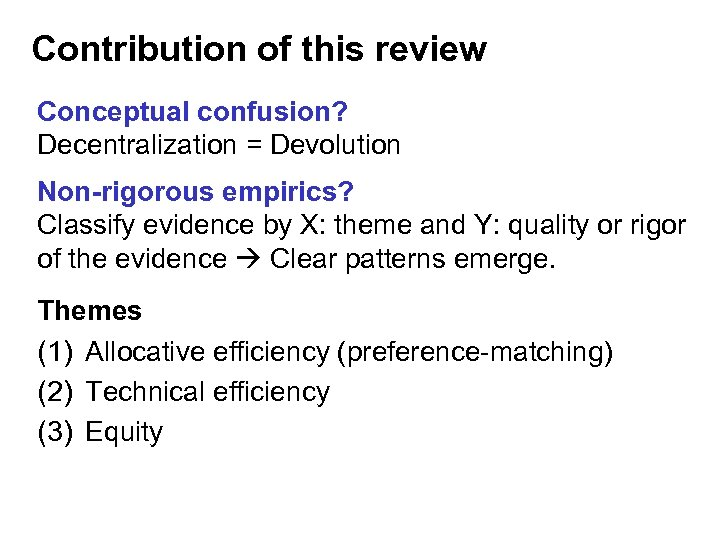 Contribution of this review Conceptual confusion? Decentralization = Devolution Non-rigorous empirics? Classify evidence by