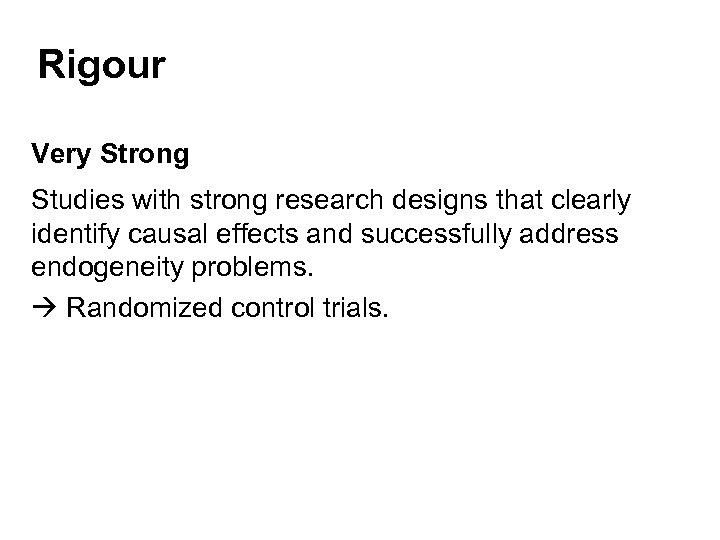 Rigour Very Strong Studies with strong research designs that clearly identify causal effects and