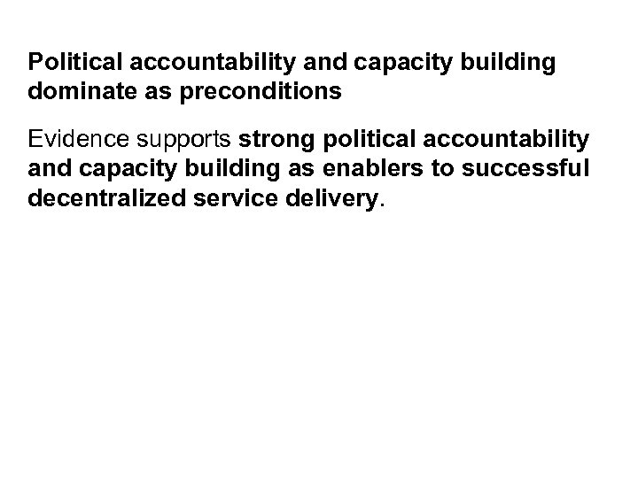 Political accountability and capacity building dominate as preconditions Evidence supports strong political accountability and