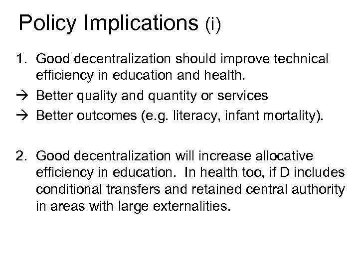 Policy Implications (i) 1. Good decentralization should improve technical efficiency in education and health.