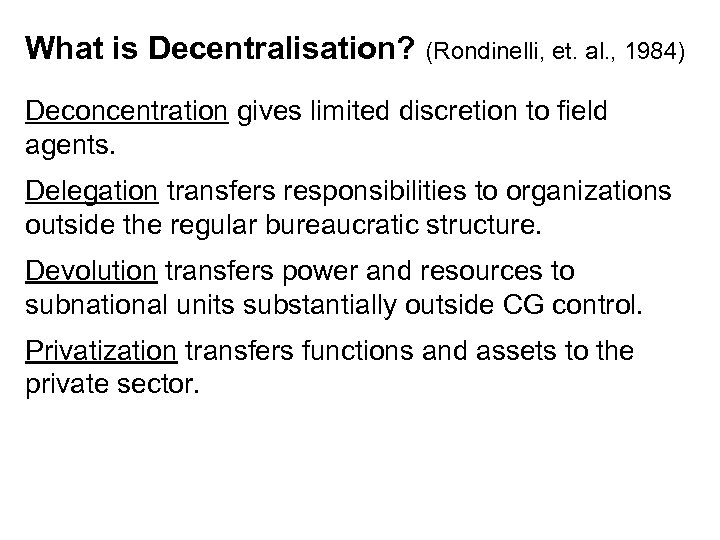 What is Decentralisation? (Rondinelli, et. al. , 1984) Deconcentration gives limited discretion to field