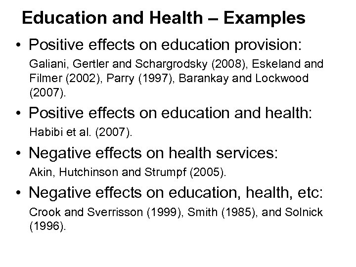 Education and Health – Examples • Positive effects on education provision: Galiani, Gertler and