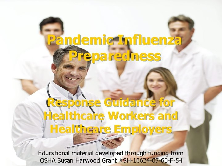 Pandemic Influenza Preparedness Response Guidance for Healthcare Workers and Healthcare Employers Educational material developed