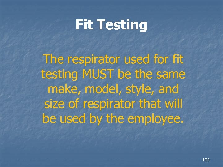 Fit Testing The respirator used for fit testing MUST be the same make, model,