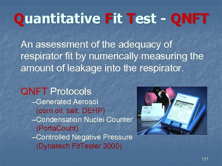 Quantitative Fit Test - QNFT An assessment of the adequacy of respirator fit by